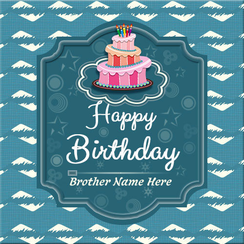 Write name on happy birthday wishes cards for brother write name on print brother name on birthday greeting card bookmarktalkfo Choice Image