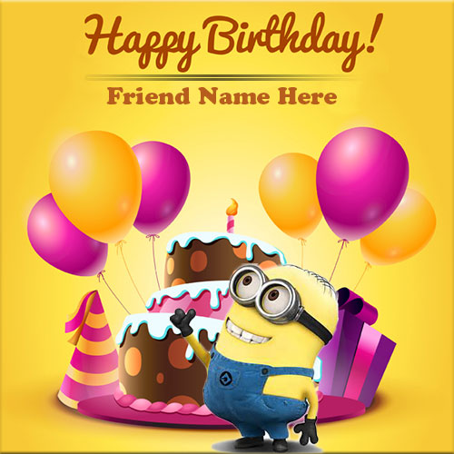Friend Name On Minion Birthday Card With Balloons and Cake – Minion Happy Birthday Card